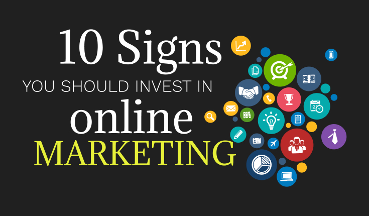 10 Signs You Should Invest in Online Marketing